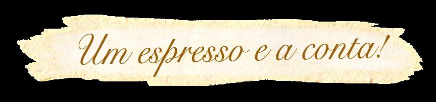 um espresso e a conta