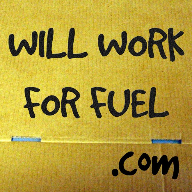 Will Work For Fuel