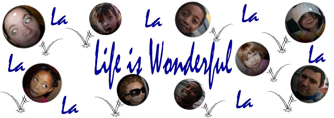 La-La-La-La-La-La-La Life is Wonderful!