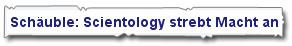 Schäuble: Scientology strebt Macht an