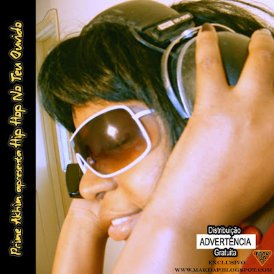 Prime Akhim apresenta Hip Hop No Teu Ouvido EXCLUSIVO www.makdap.blogspot.com