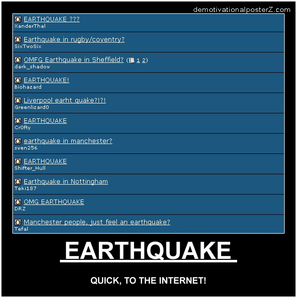 Earthquake - quick, to the internet!