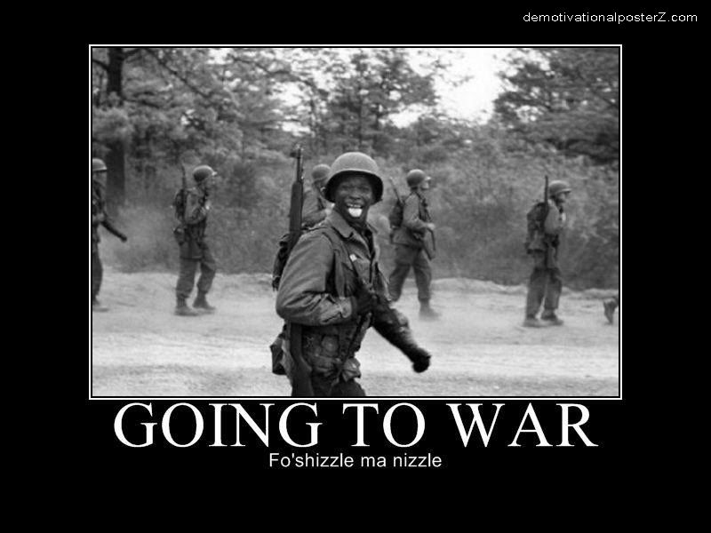 Going to war - Fo'shizzle ma nizzle