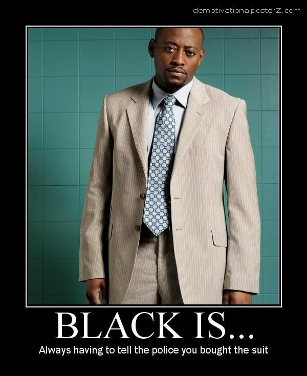 Black is - always having to tell the police you bought the suit