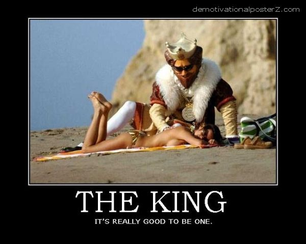 The King It's really good to be one