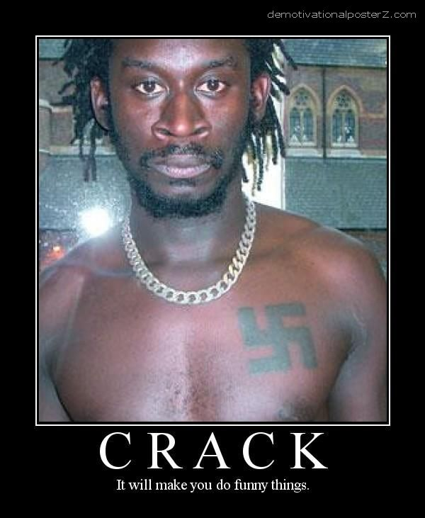 Crack - it will make you do funny things