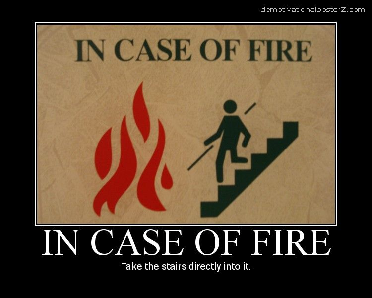 In case of fire - take the stairs directly into it