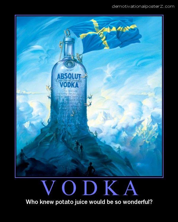 Vodka - who knew potato juice would be so wonderful?