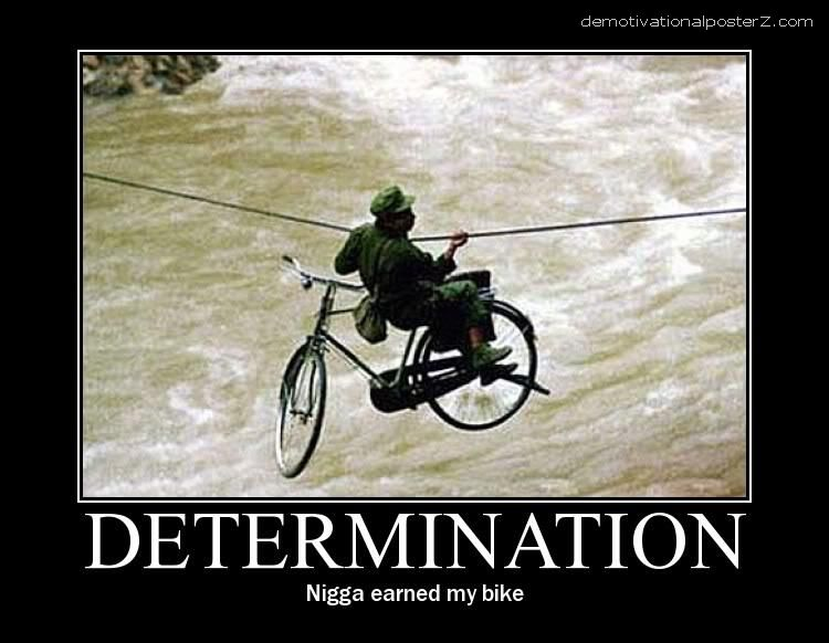 Determination - Nigga earned my bike