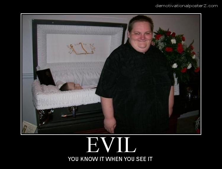 Evil - you know it when you see it