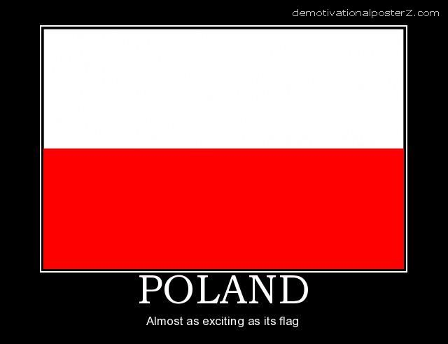 Poland - almost as exciting as it's flag