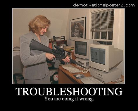 Troubleshooting - you're doing it wrong