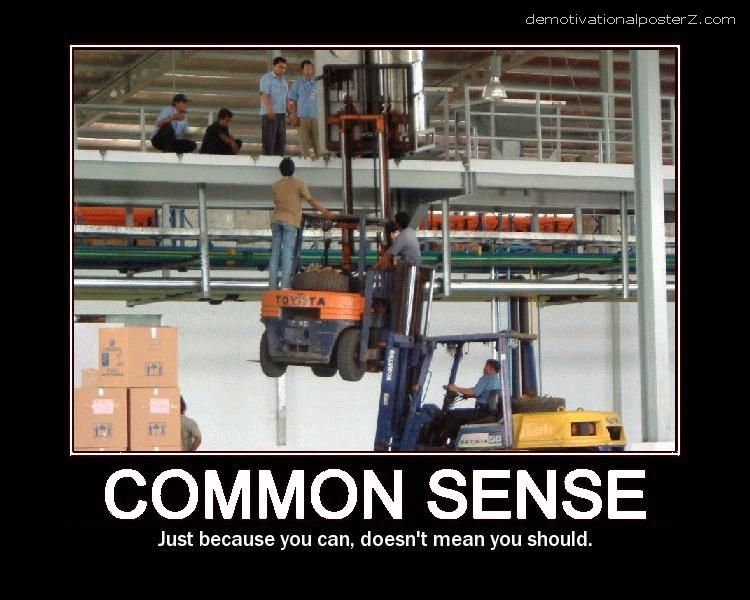 Common sense - just because you can, doesn't mean you should