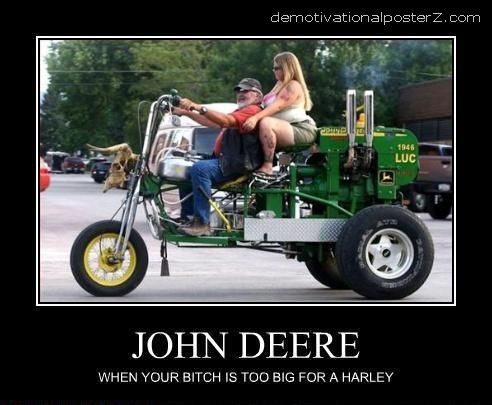 John Deere - when your bitch is too big for a Harley