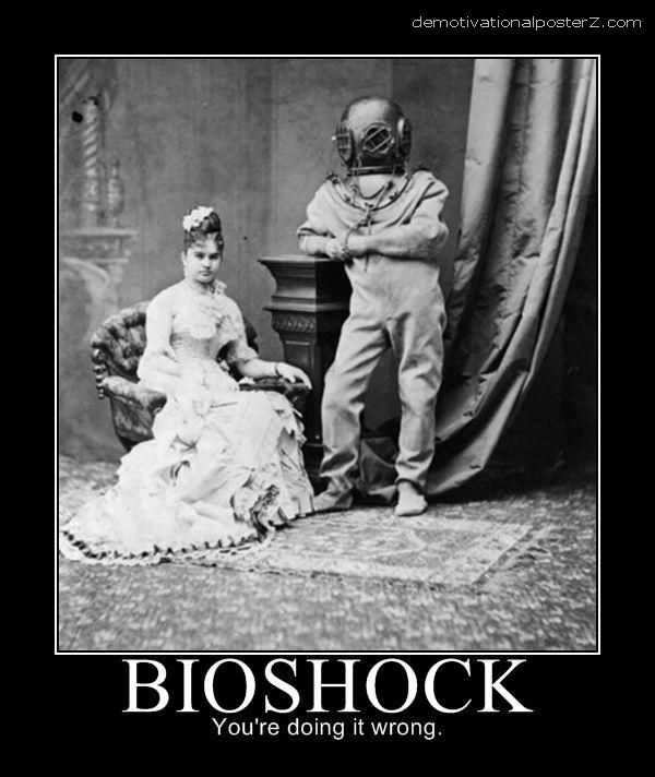 BIOSHOCK - you're doing it wrong