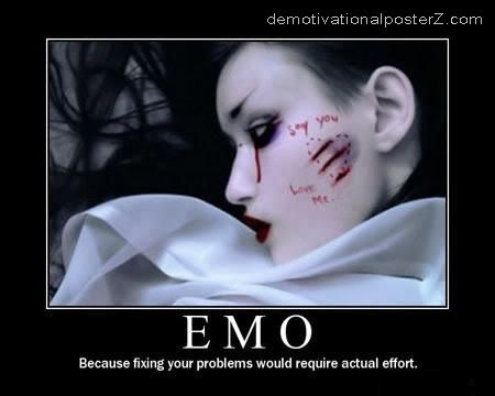 EMO - because fixing your problems would require actual effort