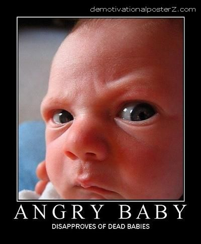ANGRY BABY - disapproves of dead babies poster