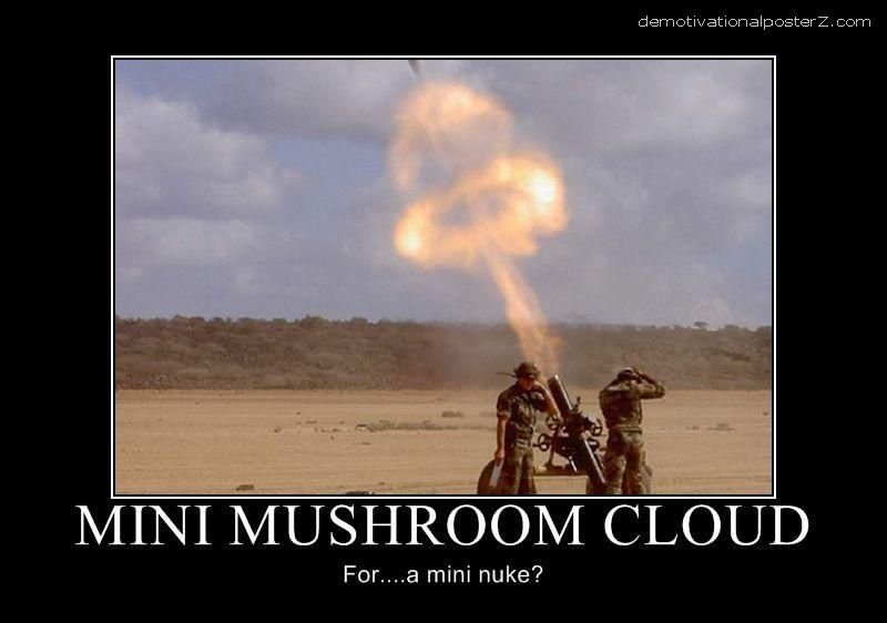MINI MUSHROOM CLOUD - for... a mini nuke? motivational