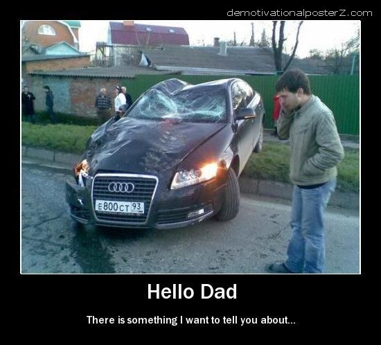 HELLO DAD - I'VE CRASHED THE CAR