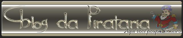 ..::Blog da Pirataria::.. Aqui você poupa dinheiro