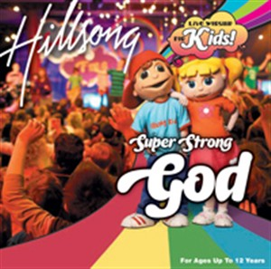 Hillsong - Super Strong God - Hillsong Kids 2005