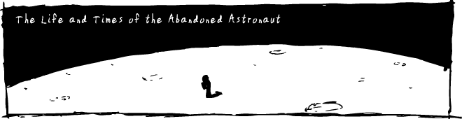 The Life and Times of the Abandoned Astronaut