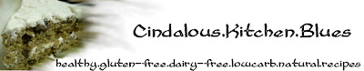 Cindalou's Kitchen Blues: Healthy Gluten Free and Dairy Free Recipes