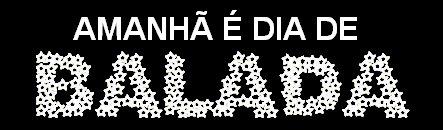 NOSSAS BALADAS ESTÃO AQUI