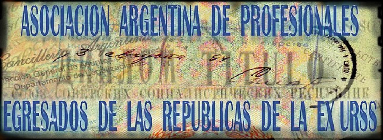 ASOCIACION ARGENTINA DE PROFESIONALES EGRESADOS DE LAS REPUBLICAS DE LA EX URSS (AAPEREU)