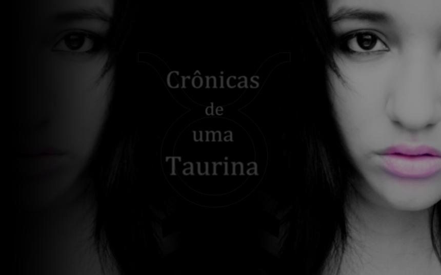 Crônicas de uma Taurina
