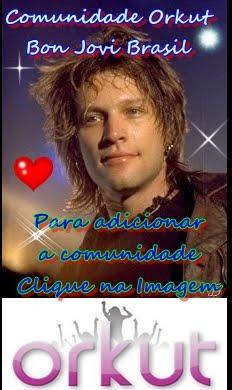 ORKUT - Comunidade Bon Jovi Brasil ♥♥♥