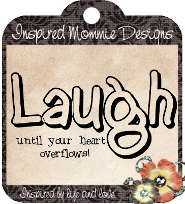 http://inspiredmommiedesigns.blogspot.com/2009/06/laugh-until-your-heart-overflows.html