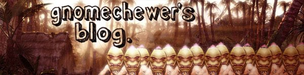 Gnomechewer's Blog