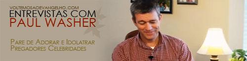[Entrevistas com Paul Washer] - Pare de Adorar e Idolatrar Pregadores Celebridades