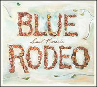 Blue Rodeo – Small Miracles