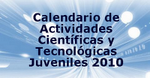Actividades Científicas y Tecnológicas Juveniles 2010