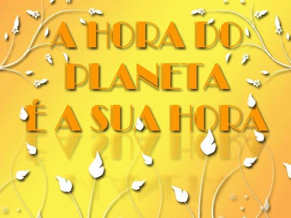 A HORA DO PLANETA É A SUA HORA