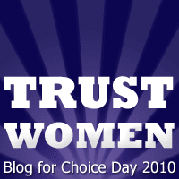 Trust Women: Blog for Choice Day 2010