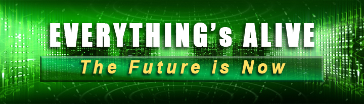 Everything's Alive - The Future is Now!