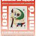 Joan Miró - o jardim das maravilhas no Centro Cultural Palácio do Egipto