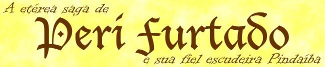 A etérea saga de Peri Furtado e sua fiel escudeira Pindaíba