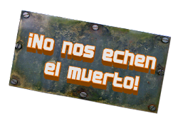 ¡NO NOS ECHEN EL MUERTO!