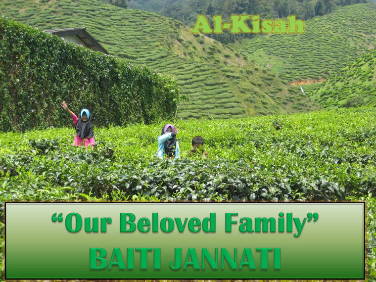 ~.:Al-Kisah... Our Beloved Family  Baiti Jannati:.~