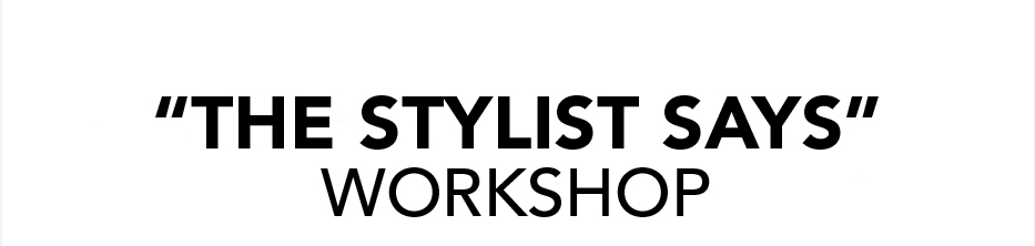 The Stylist Says Workshop