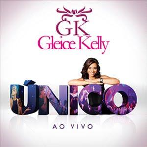 baixar cd Gleice Kelly – Único – Ao Vivo – 2010    músicas
