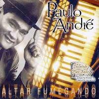 Paulo André - Altar Fumegando