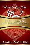 WHAT'S ON THE MENU - STEPS TO HEALING AND BREAKTHROUGH   E-BOOK Available