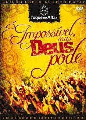Toque No Altar - É Impossível, Mas Deus Pode (2008) Áudio DVD