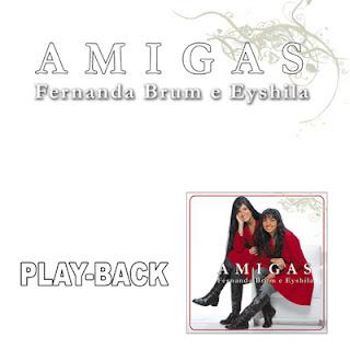 Fernanda Brum & Eyshila   Amigas (2008) Play Back | músicas