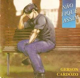 Gerson+Cardozo+ +N%C3%A3o+Fique+Assim Baixar CD Gerson Cardozo   Não Fique Assim